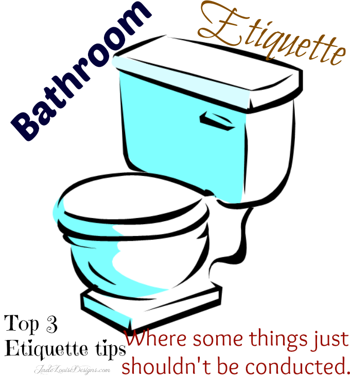 Bathroom Etiquette (It's about standards, people!)