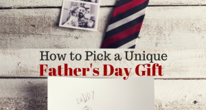 How to pick a Unique Fathers Day Gift