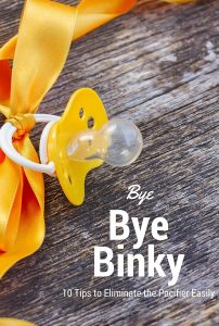 Bye Bye Binky; Ten Tips to easily Wean the Pacifier