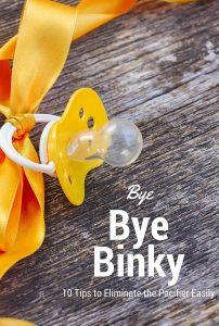 Bye Bye Binky; Ten Tips to easily Wean the Pacifier
