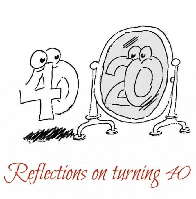 Reflections On Turning 40