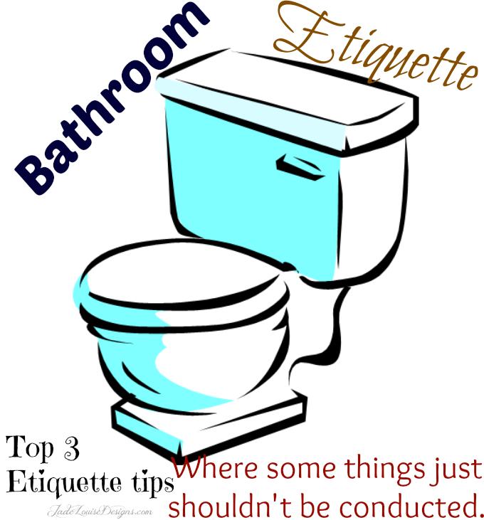 Bathroom Etiquette etiquette (it's about standards, people!)