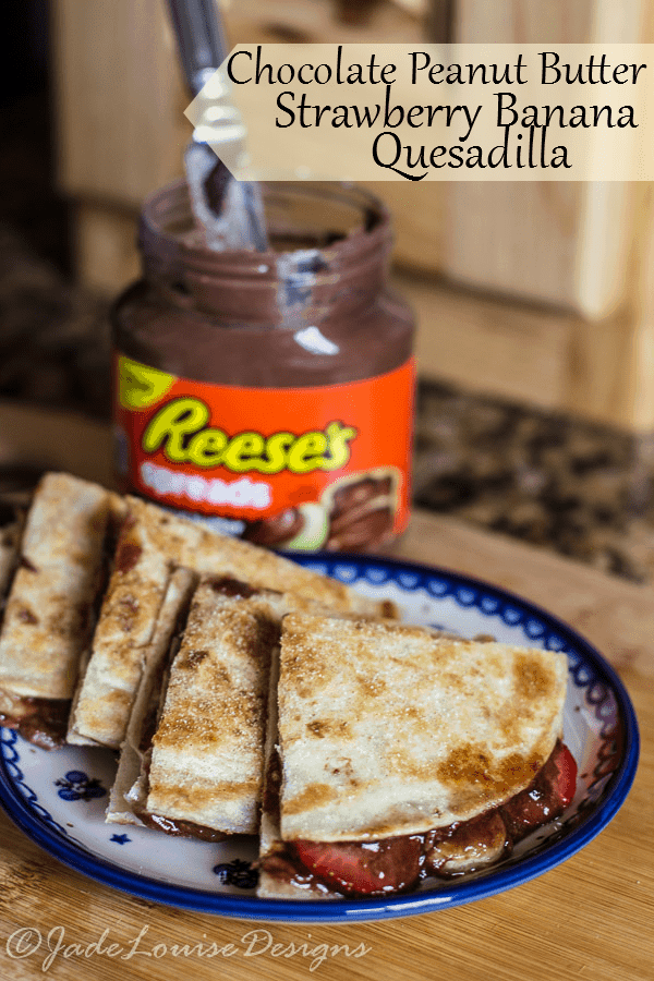 Chocolate Peanut Butter Strawberry Banana Quesadilla with Reese's Spreads snack time treat!