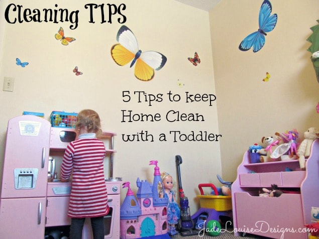 cleaning tips how to keep home clean with a toddler in 5 easy steps