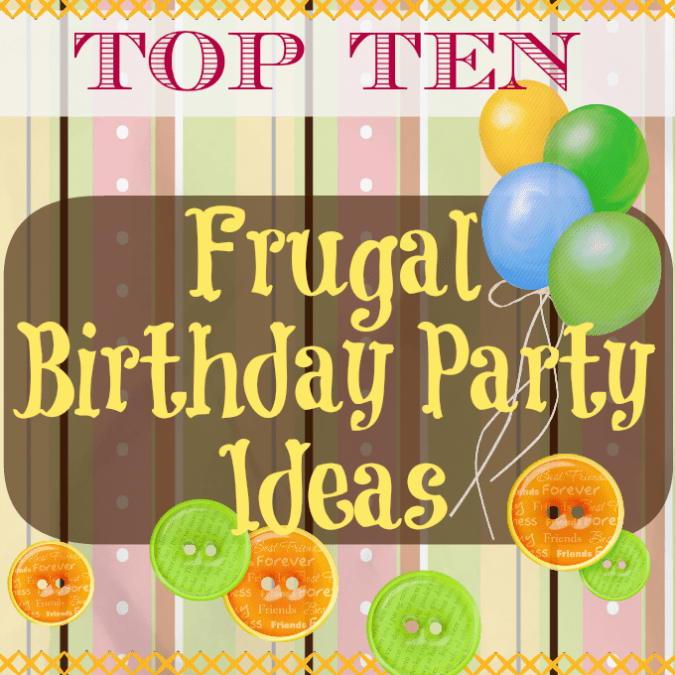 Top 10 Tips for a Fun and Frugal Birthday Party