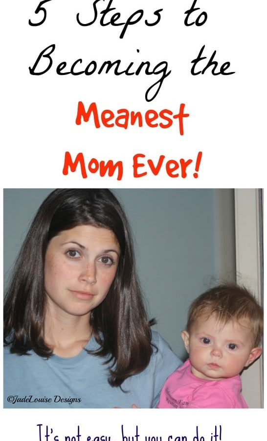 Five Steps to Becoming the Meanest Mom Ever