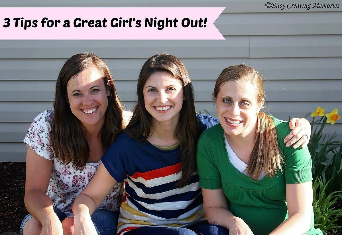3 Tips for a great girls night out!