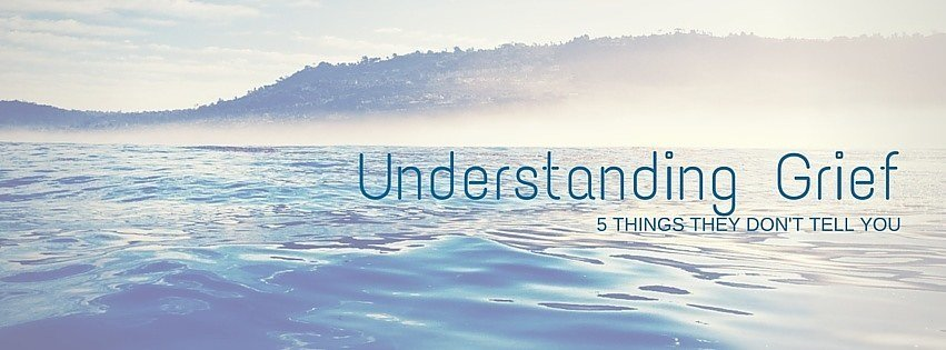 Understanding Grief 5 Things They Don't Tell You About Grief