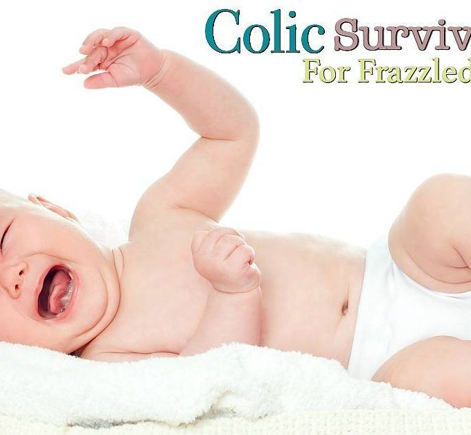 Colic Survival Guide for frazzled Moms - Easy ways to Soothe a colic baby