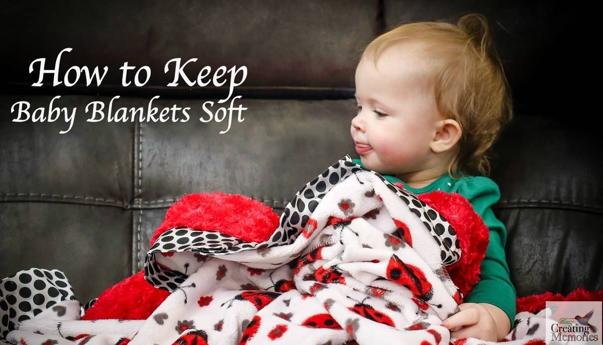 d962a2fff5a How to keep a Soft Baby Blanket Soft and looking great for years to ...